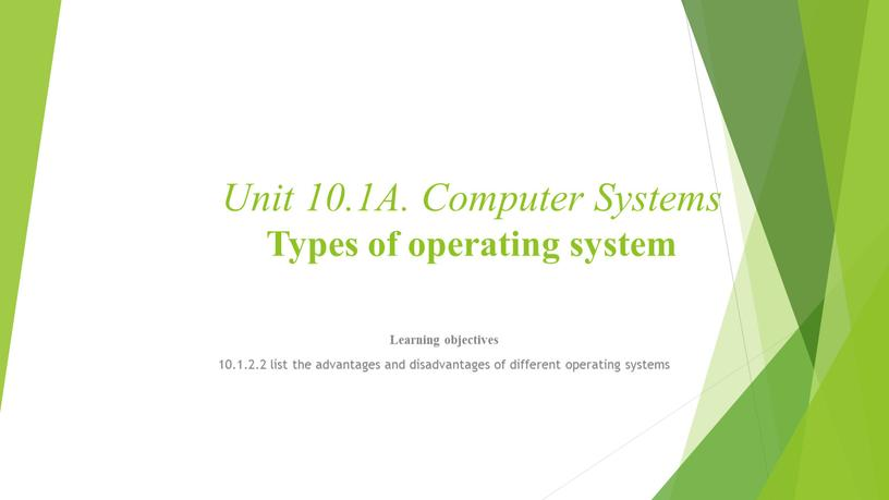 Unit 10.1A. Computer Systems Types of operating system