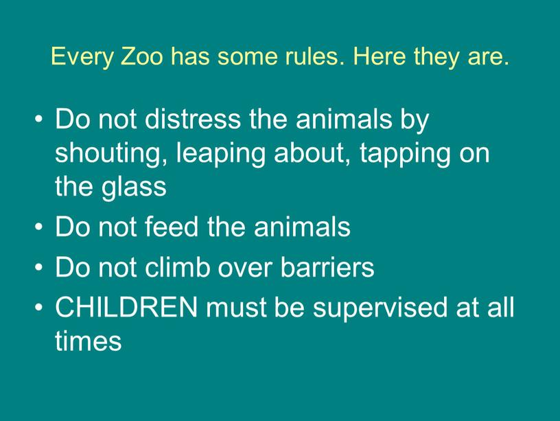 Every Zoo has some rules. Here they are