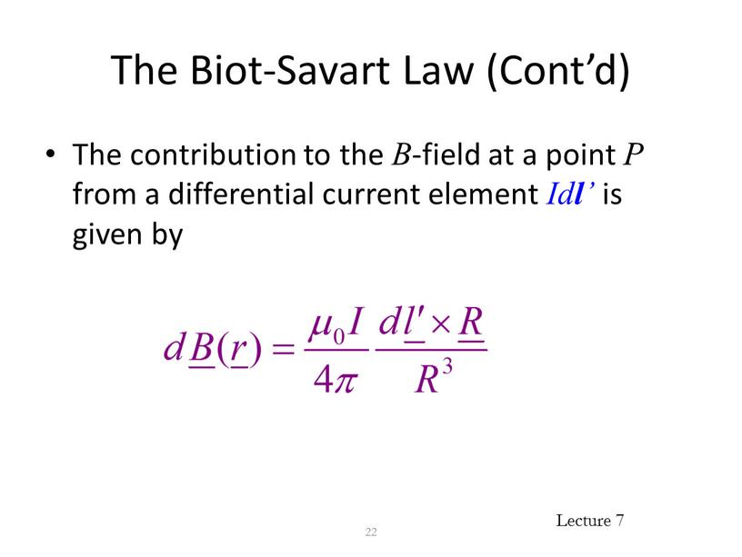 The Biot-Savart Law (Cont'd) The contribution to the