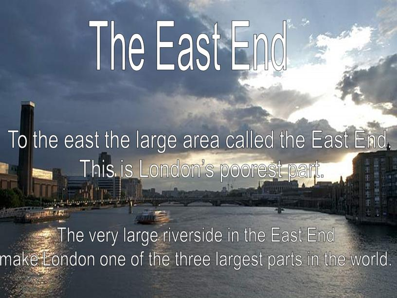 The East End To the east the large area called the