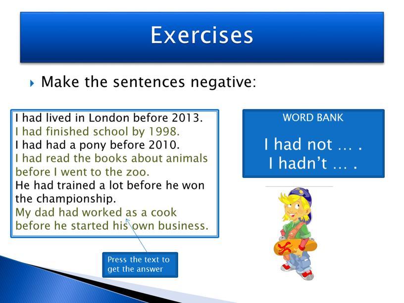 Make the sentences negative: Exercises