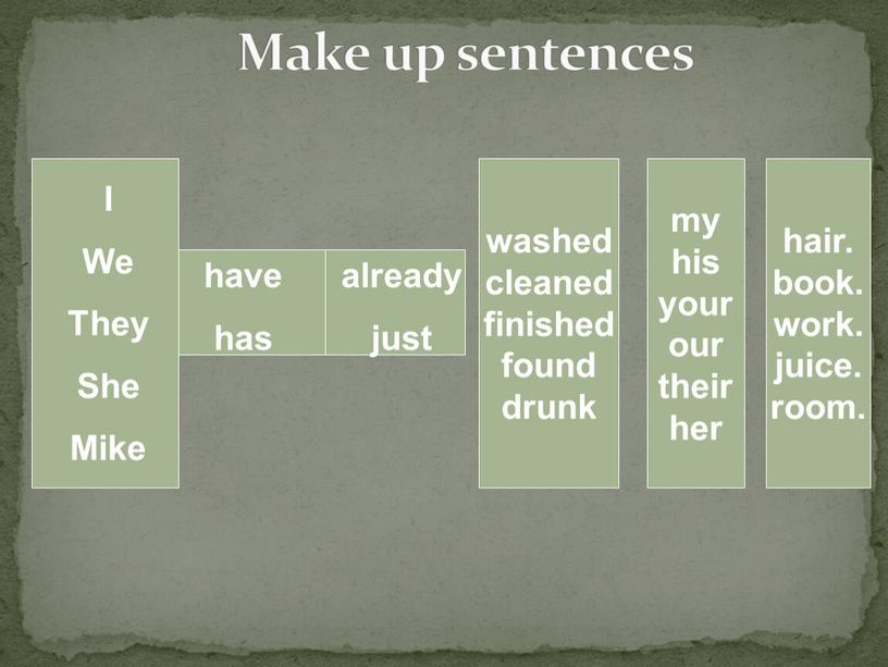 Make up sentences I We They