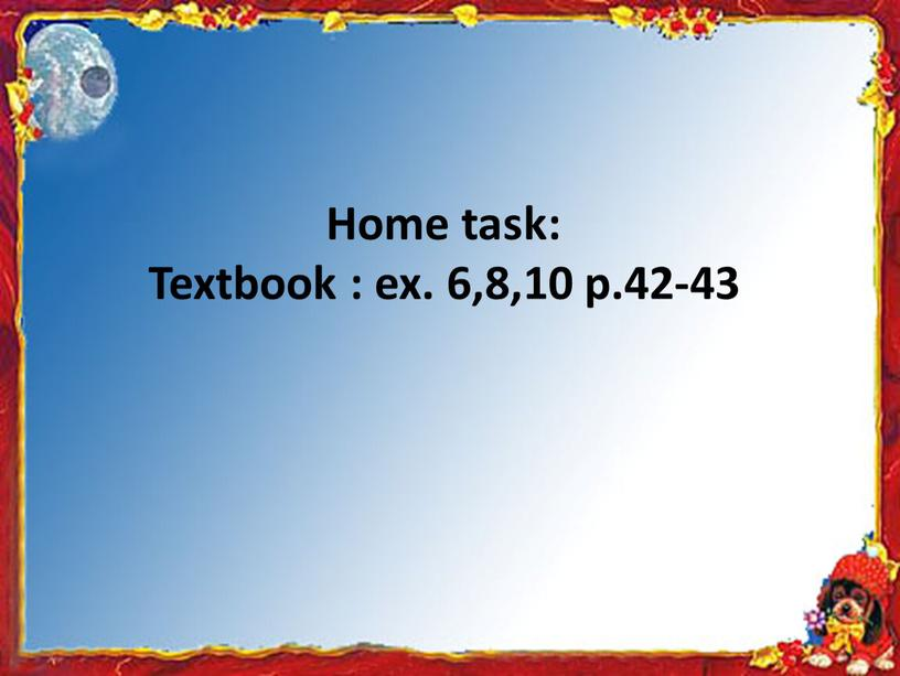 Home task: Textbook : ex. 6,8,10 p