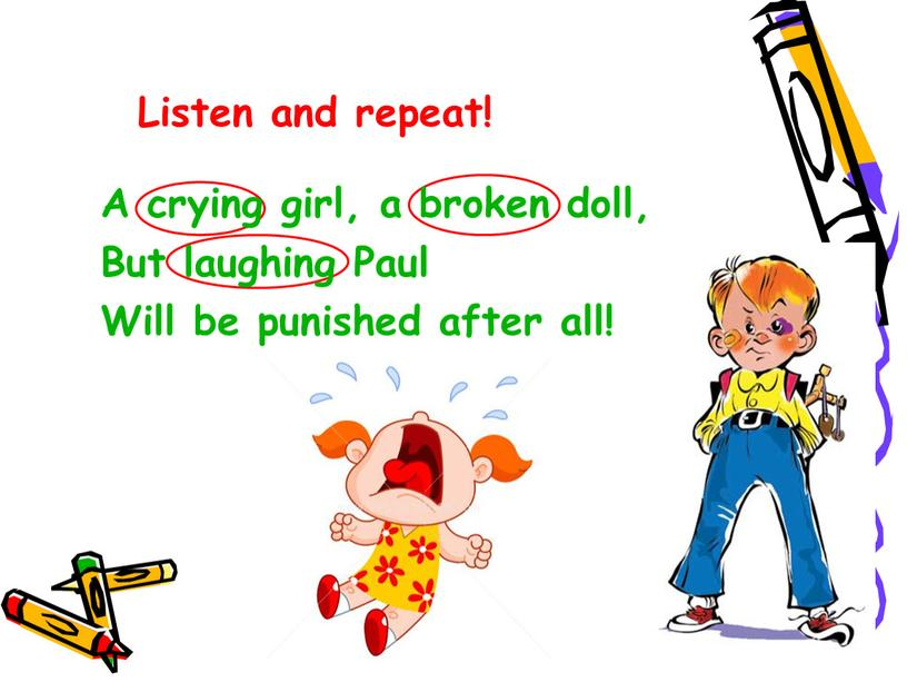 A crying girl, a broken doll, But laughing