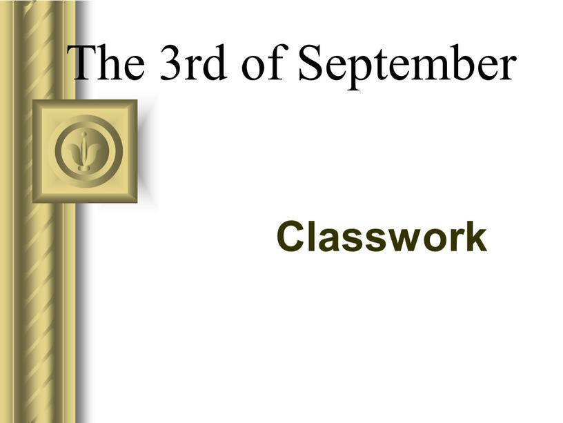 The 3rd of September Classwork