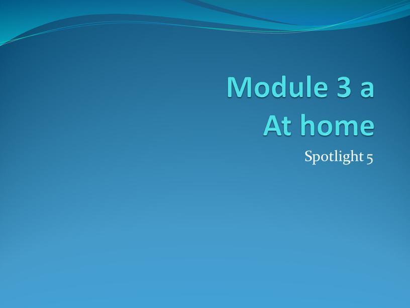 Module 3 a At home Spotlight 5