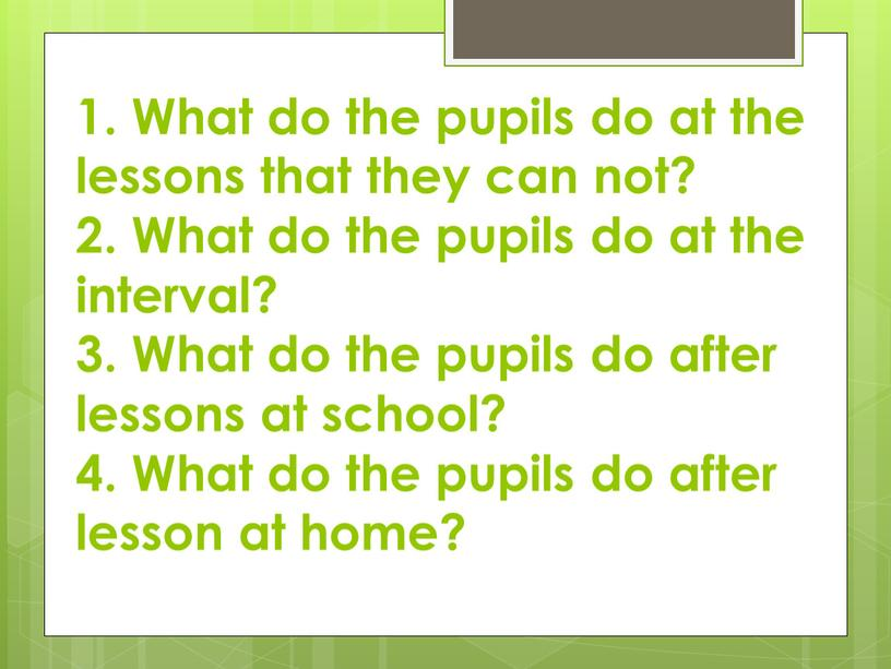 What do the pupils do at the lessons that they can not? 2