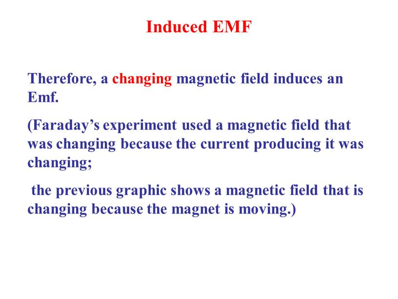 Induced EMF Therefore, a changing magnetic field induces an