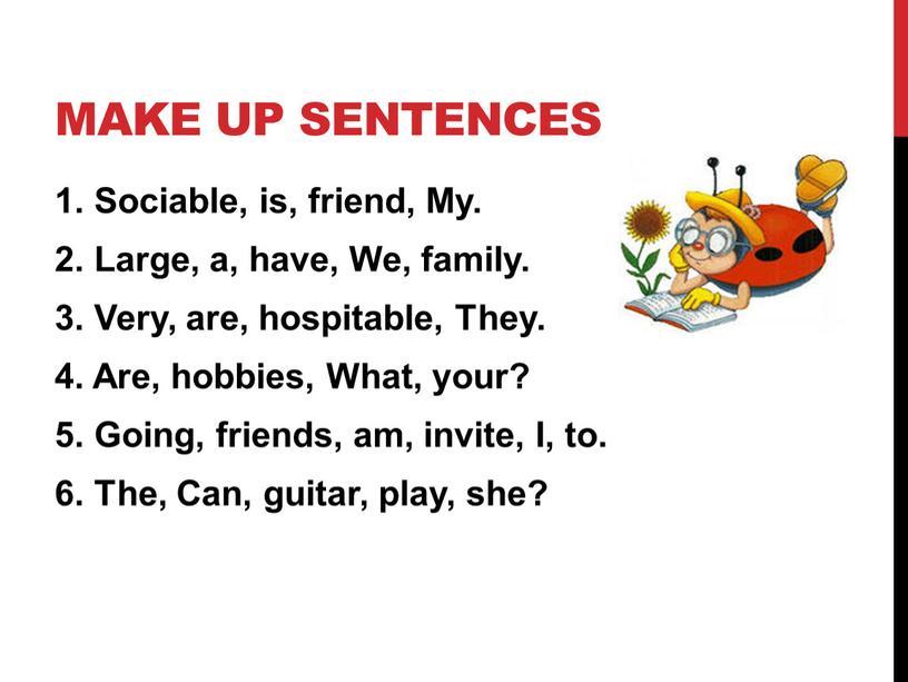 Make up sentences 1. Sociable, is, friend,