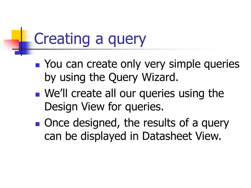 Creating a query You can create only very simple queries by using the
