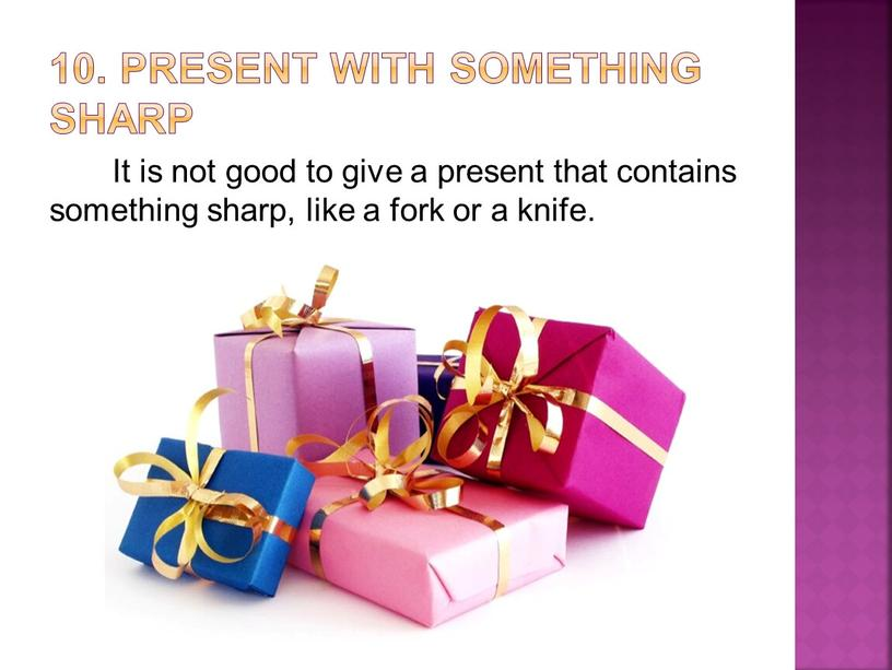 Present with something sharp