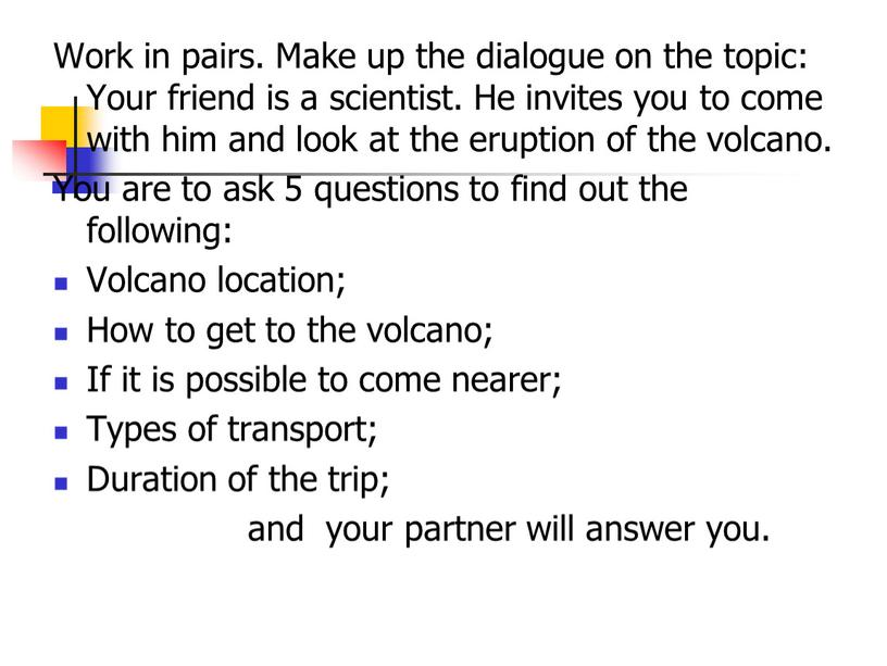 Work in pairs. Make up the dialogue on the topic: