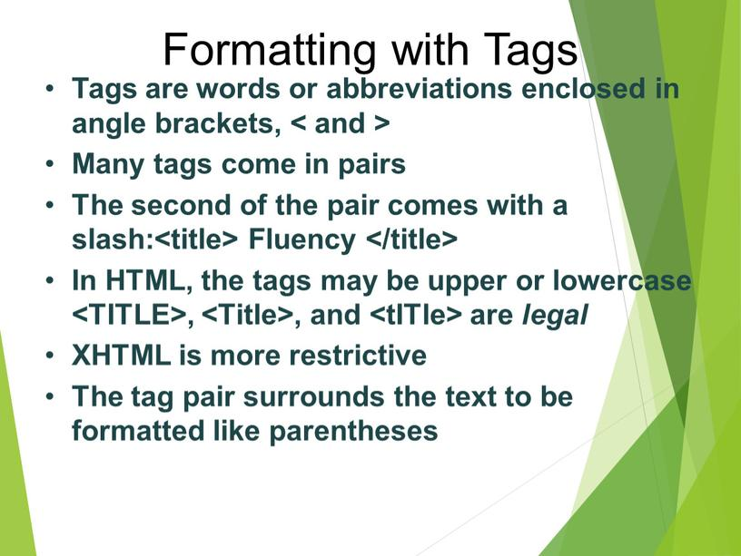 Formatting with Tags Tags are words or abbreviations enclosed in angle brackets, < and >
