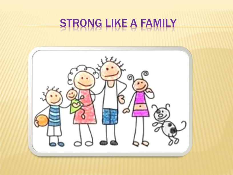 Strong like a family