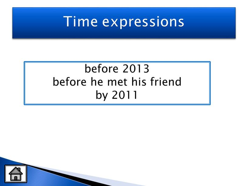 Time expressions before 2013 before he met his friend by 2011