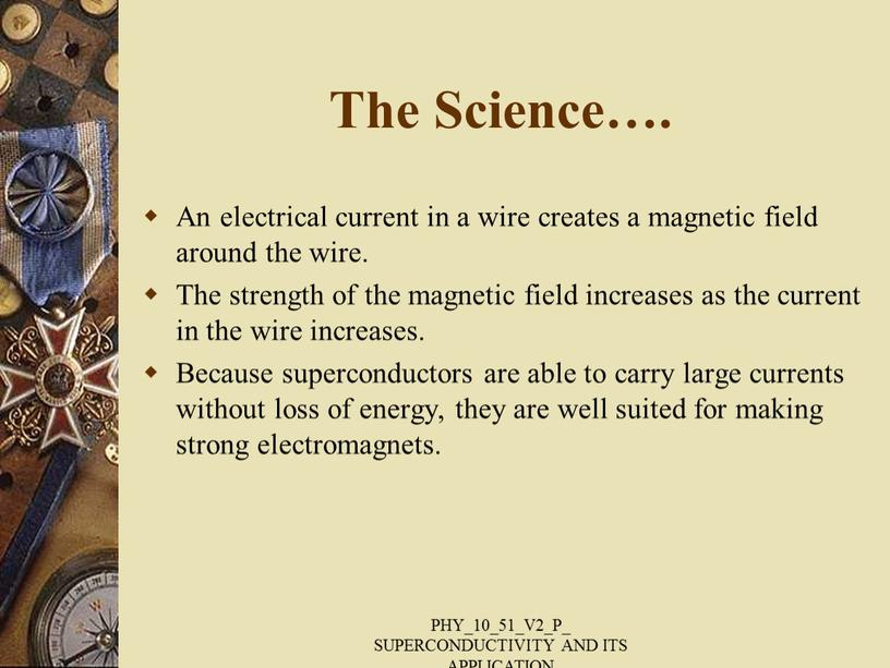 The Science…. An electrical current in a wire creates a magnetic field around the wire