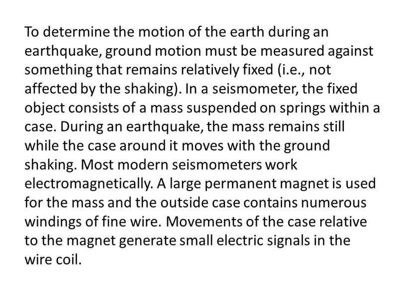 To determine the motion of the earth during an earthquake, ground motion must be measured against something that remains relatively fixed (i