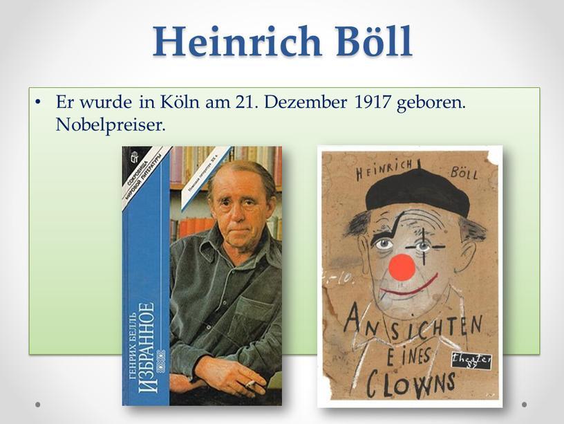 Heinrich Böll Er wurde in Köln am 21