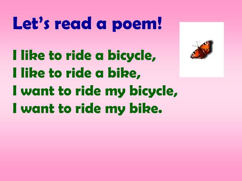 I like to ride a bicycle, I like to ride a bike,