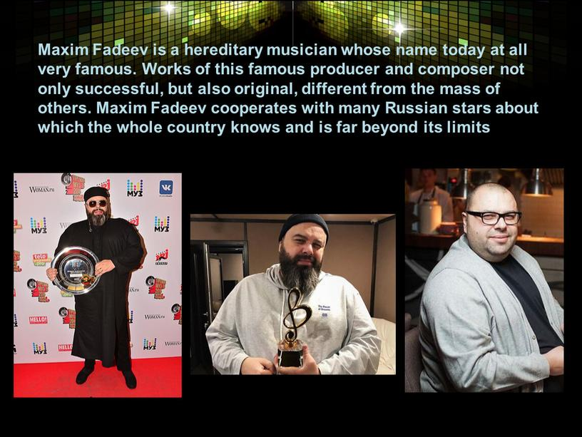 Maxim Fadeev is a hereditary musician whose name today at all very famous