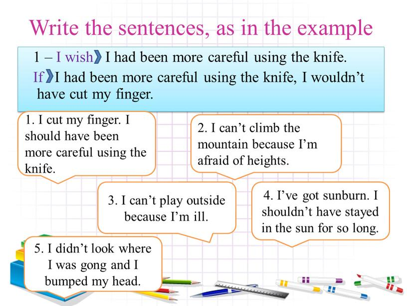 Write the sentences, as in the example 1 –