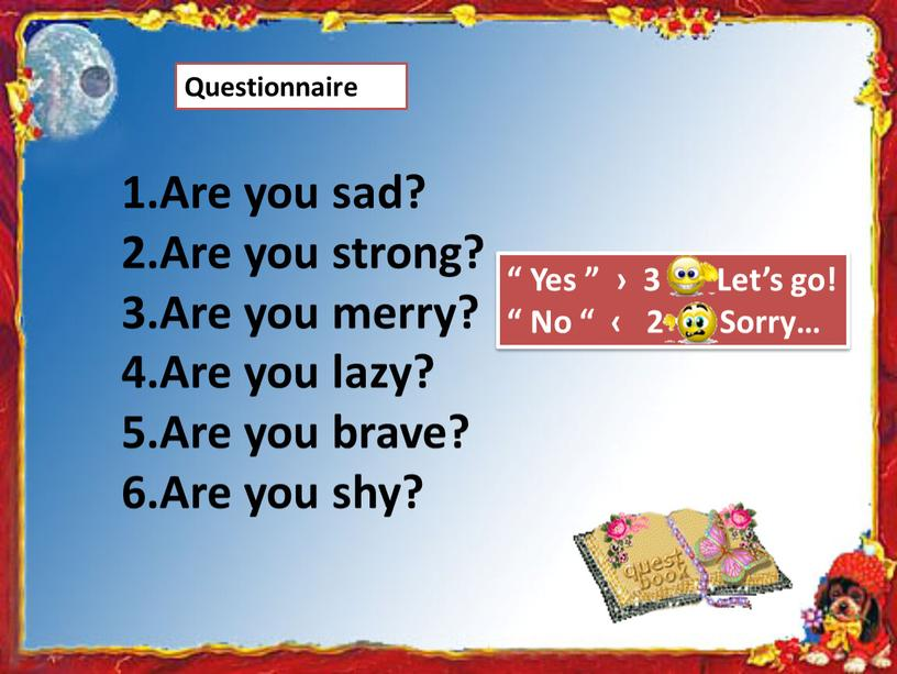 Are you sad? 2.Are you strong? 3