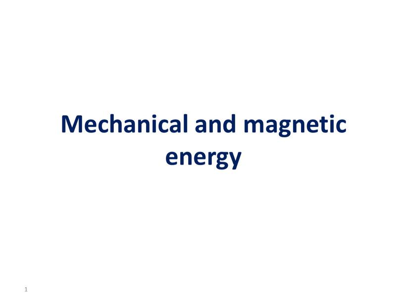Mechanical and magnetic energy 1