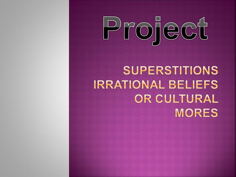 Superstitions Irrational beliefs or cultural mores
