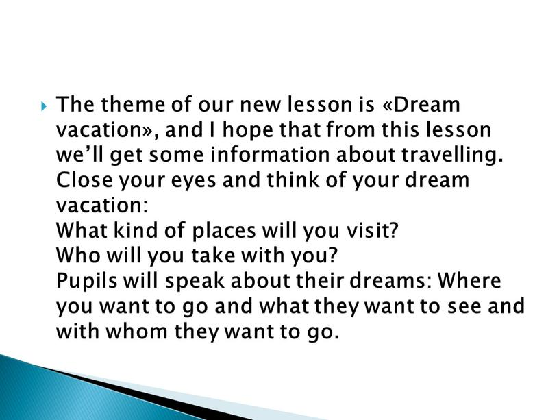 The theme of our new lesson is «Dream vacation», and