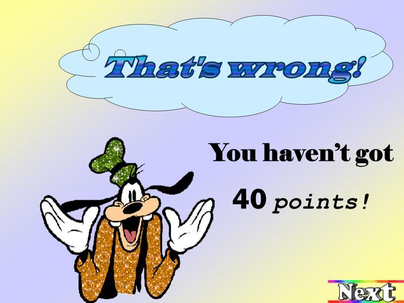 You haven't got 40 points!