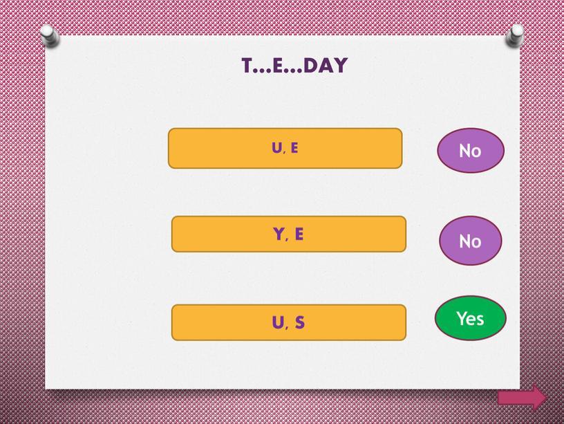 T…E…DAY U, E Y, E U, S No No Yes