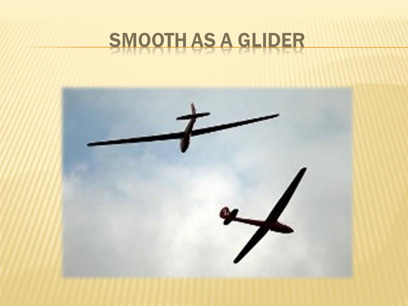smooth as a glider