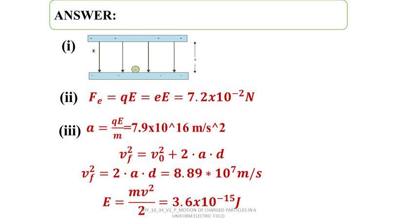 ANSWER: (i) (ii) 𝑭 𝒆 =𝒒𝑬=𝒆𝑬=𝟕