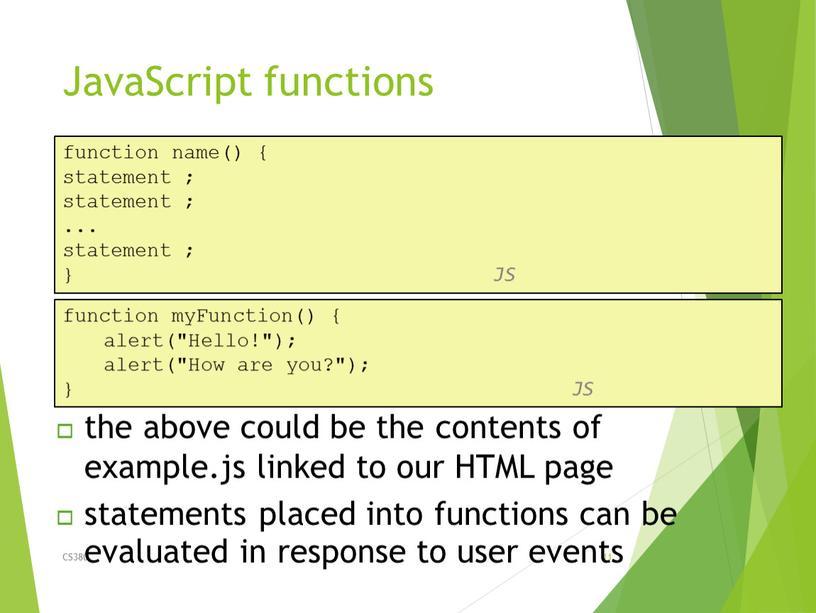 JavaScript functions CS380 11 function name() { statement ; statement ;