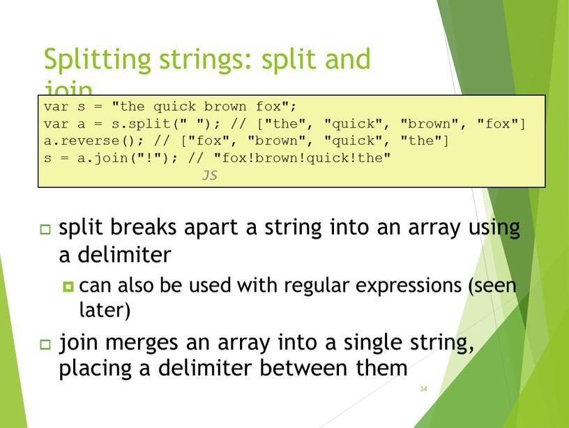 """Splitting strings: split and join 34 var s = """"the quick brown fox""""; var a = s"""