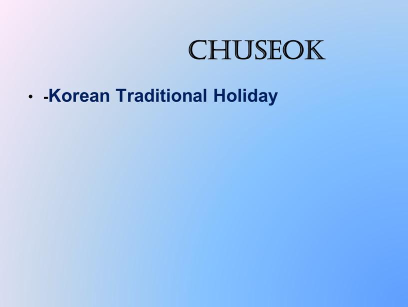 Chuseok -Korean Traditional Holiday