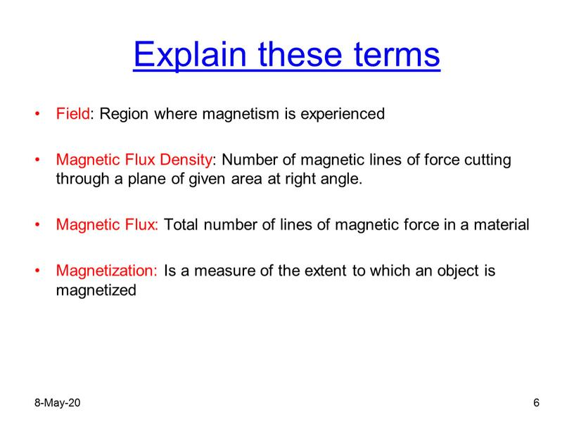 Explain these terms Field: Region where magnetism is experienced