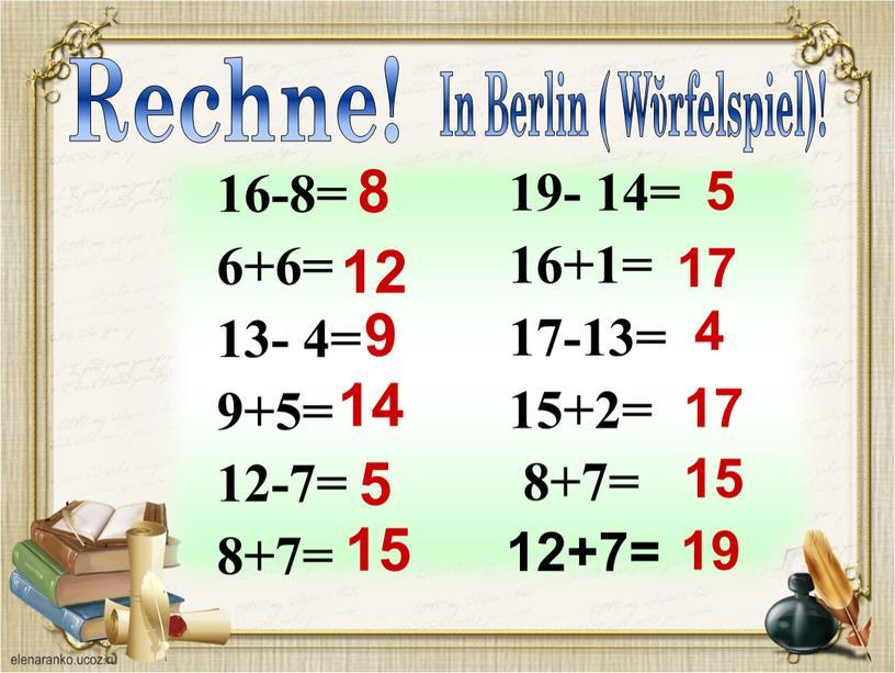 Rechne! In Berlin ( Wῠrfelspiel)! 5 17 4 17 15 12+7= 19 15