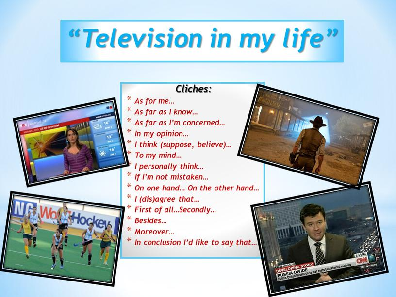 """Television in my life"""" Cliches:"""