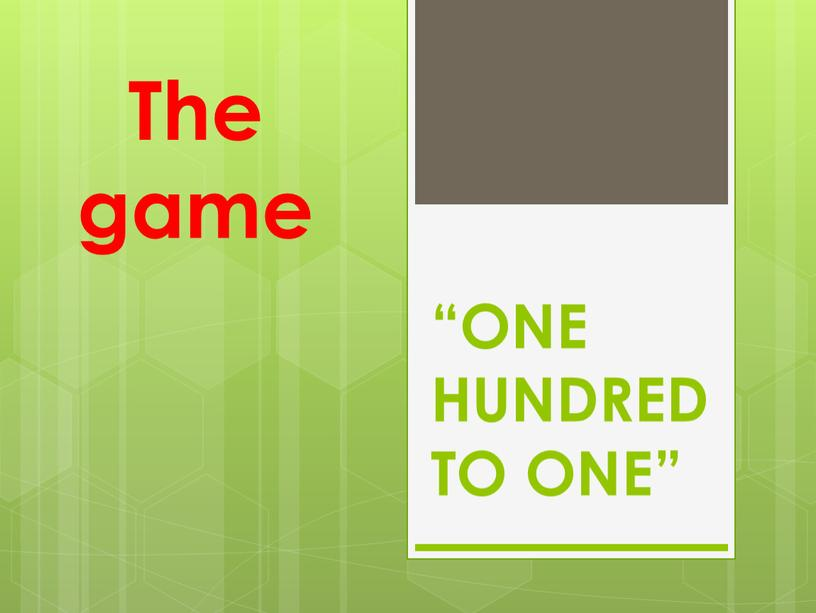 """""""ONE HUNDRED TO ONE"""" The game"""