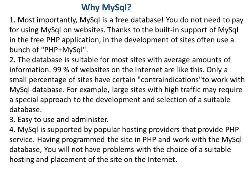 Most importantly, MySql is a free database!