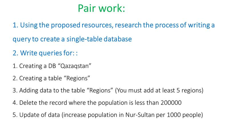 Using the proposed resources, research the process of writing a query to create a single-table database 2