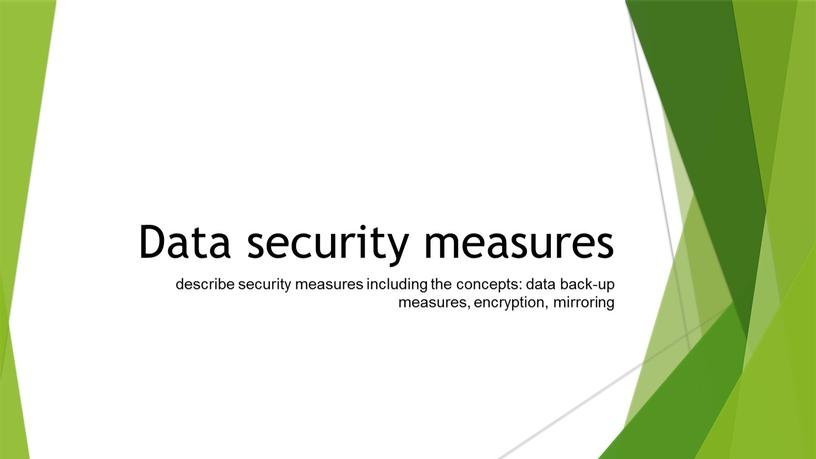Data security measures describe security measures including the concepts: data back-up measures, encryption, mirroring