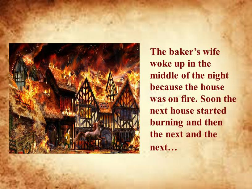 The baker's wife woke up in the middle of the night because the house was on fire