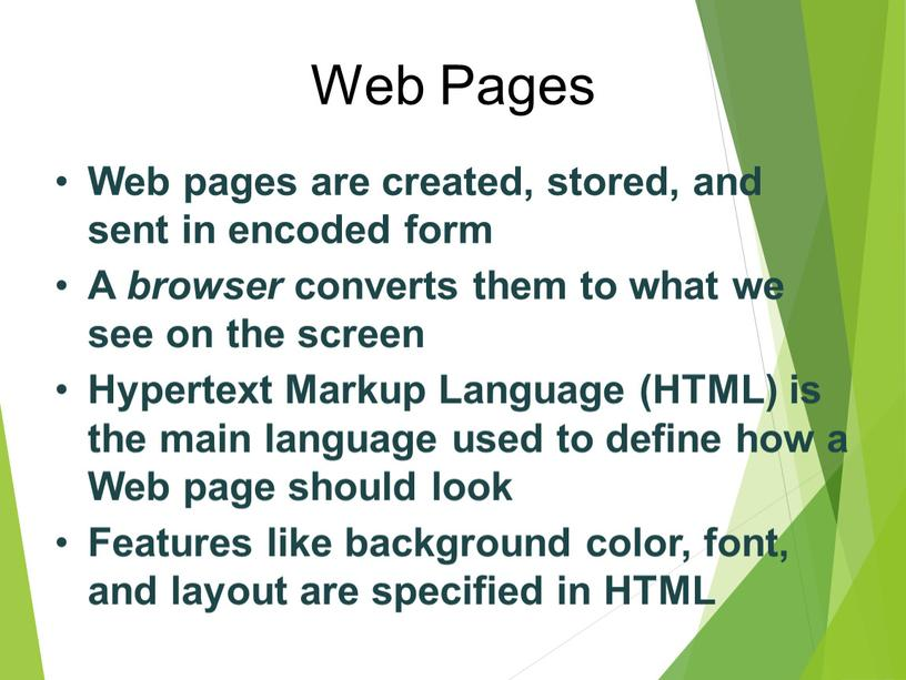 Web Pages Web pages are created, stored, and sent in encoded form