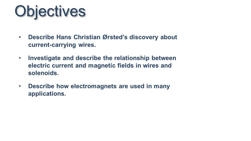 Objectives Describe Hans Christian Ørsted's discovery about current-carrying wires