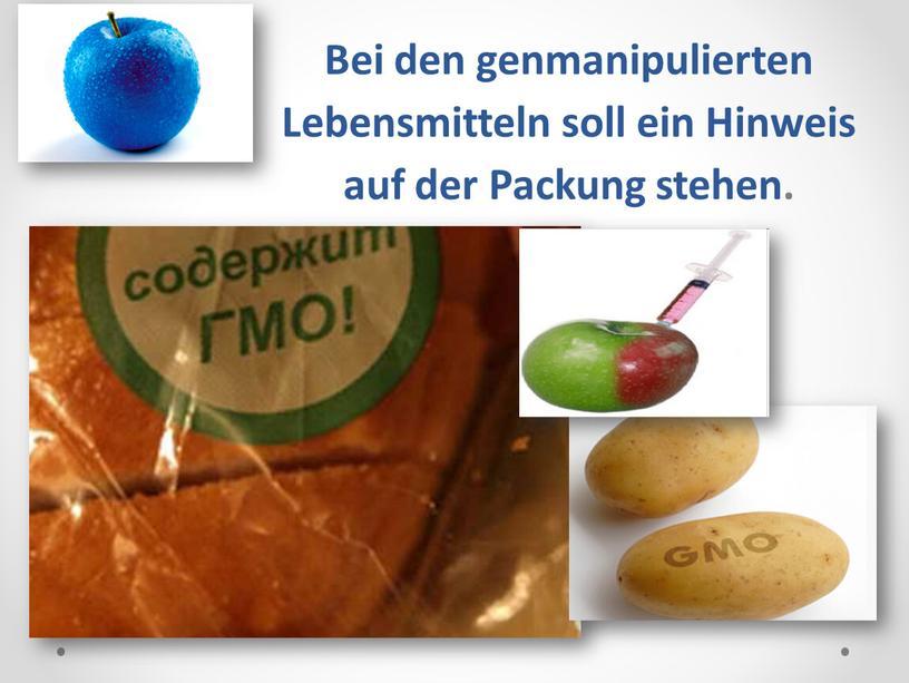 Bei den genmanipulierten Lebensmitteln soll ein