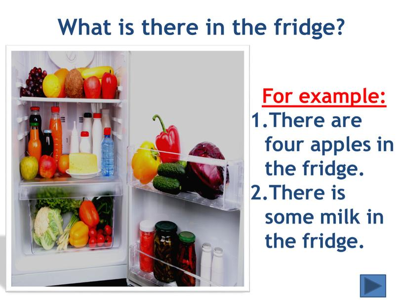 What is there in the fridge? For example: