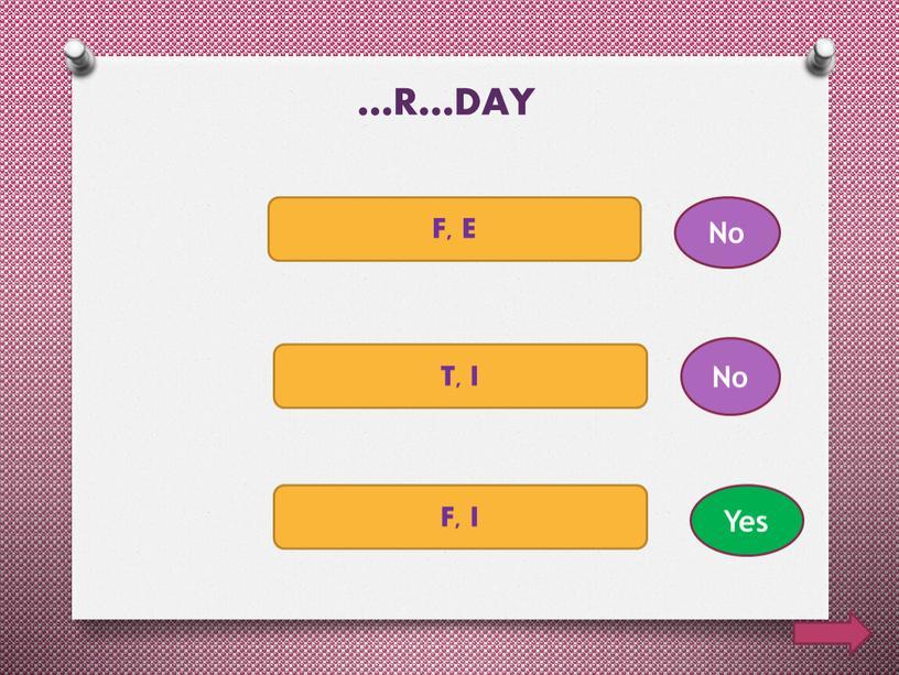 …R…DAY F, E T, I F, I No No Yes