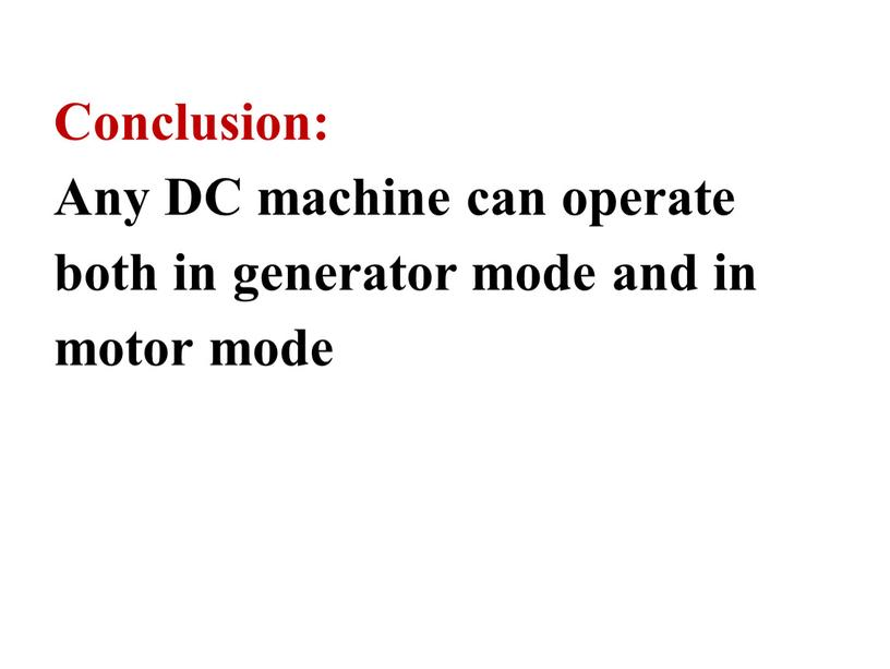 Conclusion: Any DC machine can operate both in generator mode and in motor mode